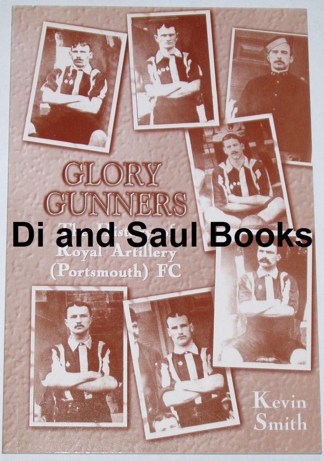 Glory Gunners - The History of Royal Artillery (Portsmouth) FC, by Kevin Smith